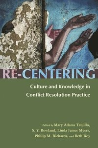 bokomslag Re-Centering Culture and Knowledge in Conflict Resolution Practice