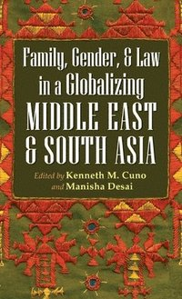 bokomslag Family, Gender, and Law in a Globalizing Middle East and South Asia