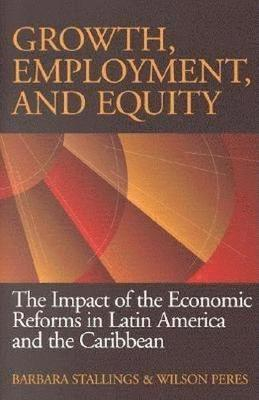 bokomslag Growth, Employment, and Equity: The Impact of the Economic Reforms in Latin America and the Caribbean