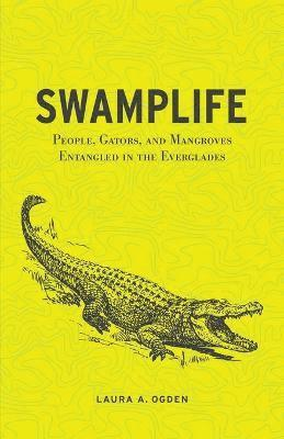 bokomslag Swamplife: People, Gators, and Mangroves Entangled in the Everglades