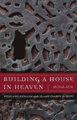 bokomslag Building a House in Heaven: Pious Neoliberalism and Islamic Charity in Egypt