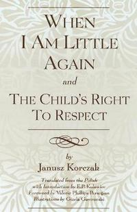 bokomslag When I Am Little Again and The Child's Right to Respect
