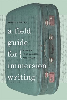bokomslag A Field Guide for Immersion Writing: Memoir, Journalism and Travel