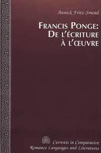 bokomslag Francis Ponge: de l'ecriture a l'oeuvre