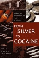 bokomslag From Silver to Cocaine: Latin American Commodity Chains and the Building of the World Economy, 1500-2000