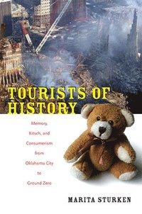 bokomslag Tourists of History: Memory, Kitsch, and Consumerism from Oklahoma City to Ground Zero