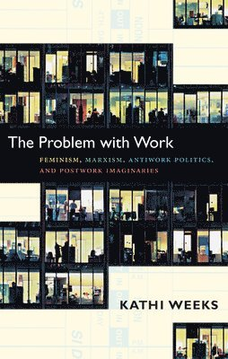 bokomslag Problem with work - feminism, marxism, antiwork politics, and postwork imag