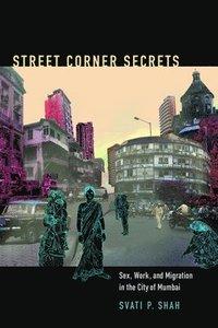 bokomslag Street Corner Secrets: Sex, Work, and Migration in the City of Mumbai