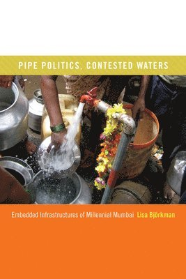 bokomslag Pipe Politics, Contested Waters: Embedded Infrastructures of Millennial Mumbai