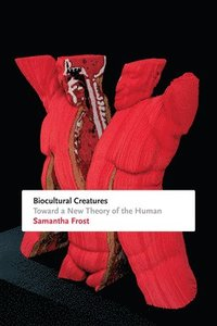 bokomslag Biocultural Creatures: Toward a New Theory of the Human