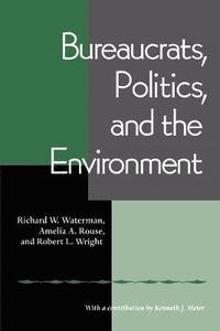 bokomslag Bureaucrats, Politics And the Environment