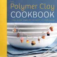 bokomslag The Polymer Clay Cookbook: Tiny Food Jewelry to Whip Up and Wear