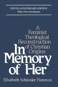 bokomslag In Memory of Her: A Feminist Theological Reconstruction of Christian Origins