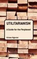 bokomslag Utilitarianism: A Guide for the Perplexed