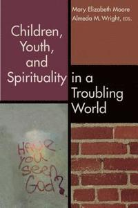 bokomslag Children, Youth, and Spirituality in a Troubling World