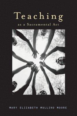bokomslag Teaching as a Sacramental ACT