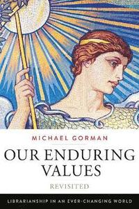 bokomslag Our Enduring Values Revisited: Librarianship in an Ever-Changing World