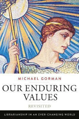 Our Enduring Values Revisited: Librarianship in an Ever-Changing World 1