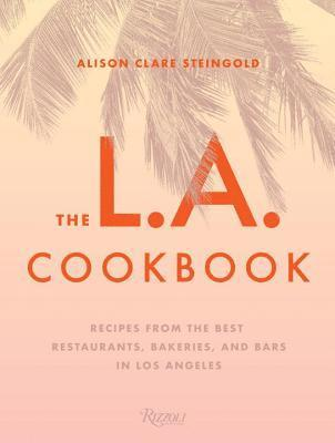 bokomslag The L.A. Cookbook: Recipes from the Best Restaurants, Bakeries, and Bars in Los Angeles