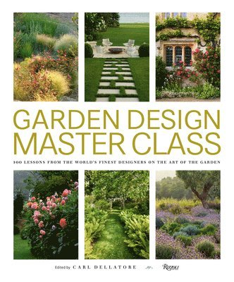 bokomslag Garden Design Master Class: 100 Lessons from The World's Finest Designers on the Art of the Garden