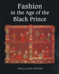 bokomslag Fashion in the Age of the Black Prince - A Study of the Years 1340-1365