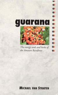 bokomslag GuaranaThe Energy Seeds and Herbs of the Amazon Rainforest