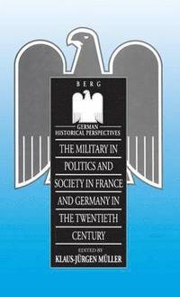 bokomslag Military in Politics and Society in France and Germany in the 20th Century