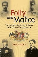 bokomslag Folly and malice - the habsburg empire, the balkans and the start of world