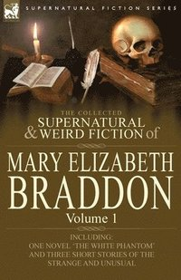 bokomslag The Collected Supernatural and Weird Fiction of Mary Elizabeth Braddon