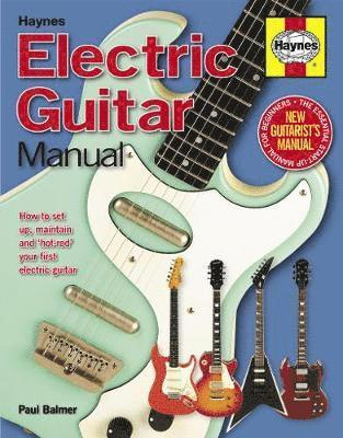 bokomslag Electric guitar manual - how to set up, maintain and hot-rod your first ele