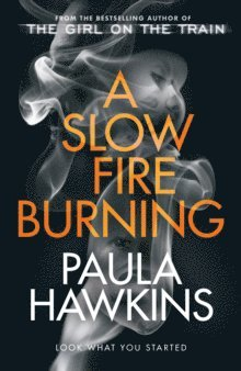 bokomslag A Slow Fire Burning: The scorching new thriller from the author of The Girl on the Train