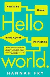 bokomslag Hello World: How to be Human in the Age of the Machine