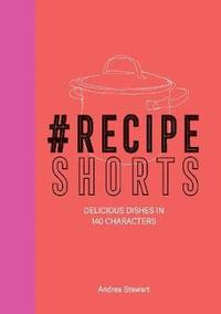 bokomslag #RecipeShorts: Delicious dishes in 140 characters