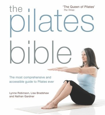 The Pilates Bible: The most comprehensive and accessible guide to Pilates ever 1