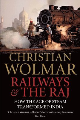 bokomslag Railways and the raj - how the age of steam transformed india