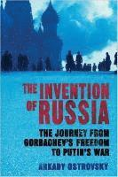 bokomslag The Invention of Russia: The Journey from Gorbachev's Freedom to Putin's War