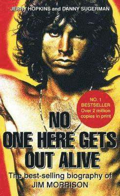 bokomslag No One Here Gets Out Alive: The Biography of Jim Morrison