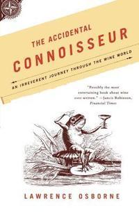 bokomslag The Accidental Connoisseur: An Irreverent Journey Through the Wine World