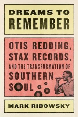 bokomslag Dreams to Remember - Otis Redding, Stax Records, and the Transformation of Southern Soul