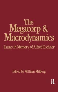 bokomslag The Megacorp and Macrodynamics: Essays in Memory of Alfred Eichner
