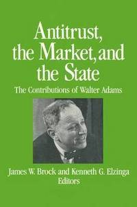 bokomslag Antitrust, the Market and the State: Contributions of Walter Adams