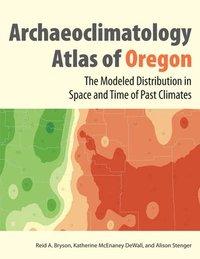bokomslag The Archaeoclimatology Atlas of Oregon