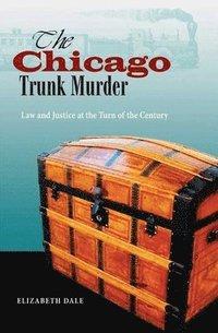 bokomslag The Chicago Trunk Murder
