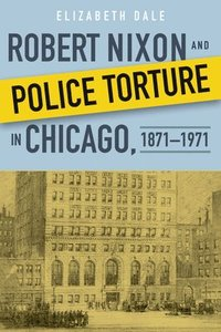 bokomslag Robert Nixon and Police Torture in Chicago, 1871-1971
