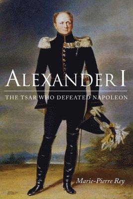 bokomslag Alexander I: The Tsar Who Defeated Napoleon