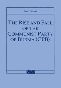 bokomslag The Rise and Fall of the Communist Party of Burma (CPB)