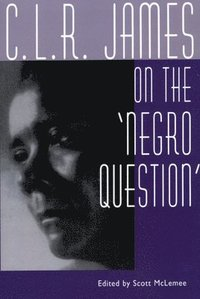 bokomslag C. L. R. James on the Negro Question