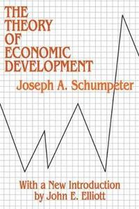 bokomslag The Theory of Economic Development: An Inquiry into Profits, Capital, Credit, Interest, and the Business Cycle