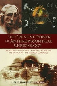 bokomslag The Creative Power of Anthroposophical Christology