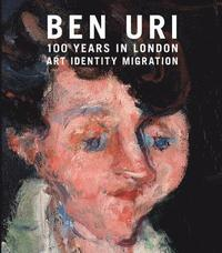 bokomslag Ben Uri: 100 Years in London - Art, Identity and Migration